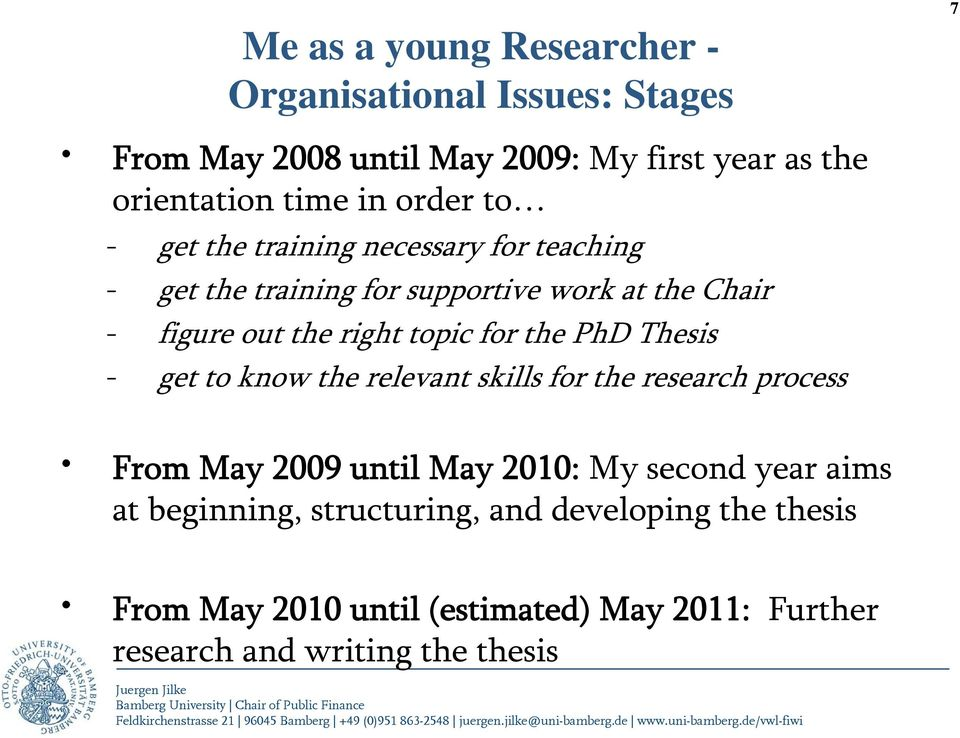 topic for the PhD Thesis - get to know the relevant skills for the research process From May 2009 until May 2010: My second year