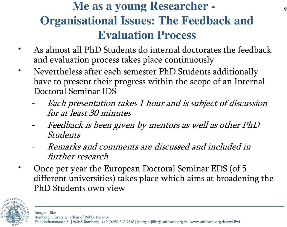 presentation takes 1 hour and is subject of discussion for at least 30 minutes - Feedback is been given by mentors as well as other PhD Students - Remarks and comments are