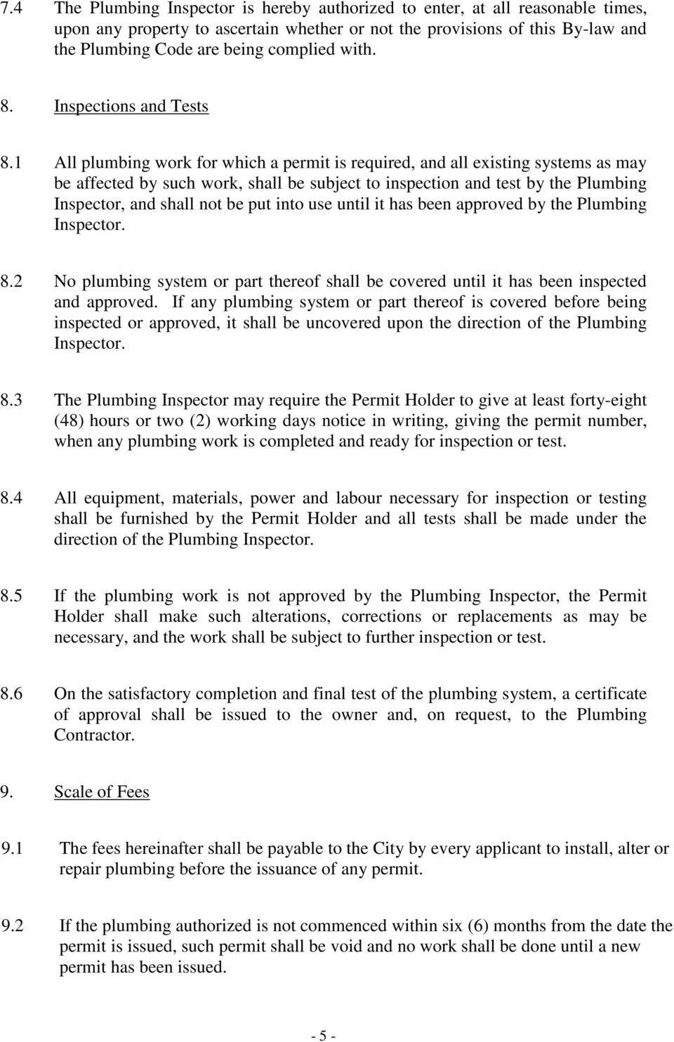 1 All plumbing work for which a permit is required, and all existing systems as may be affected by such work, shall be subject to inspection and test by the Plumbing Inspector, and shall not be put