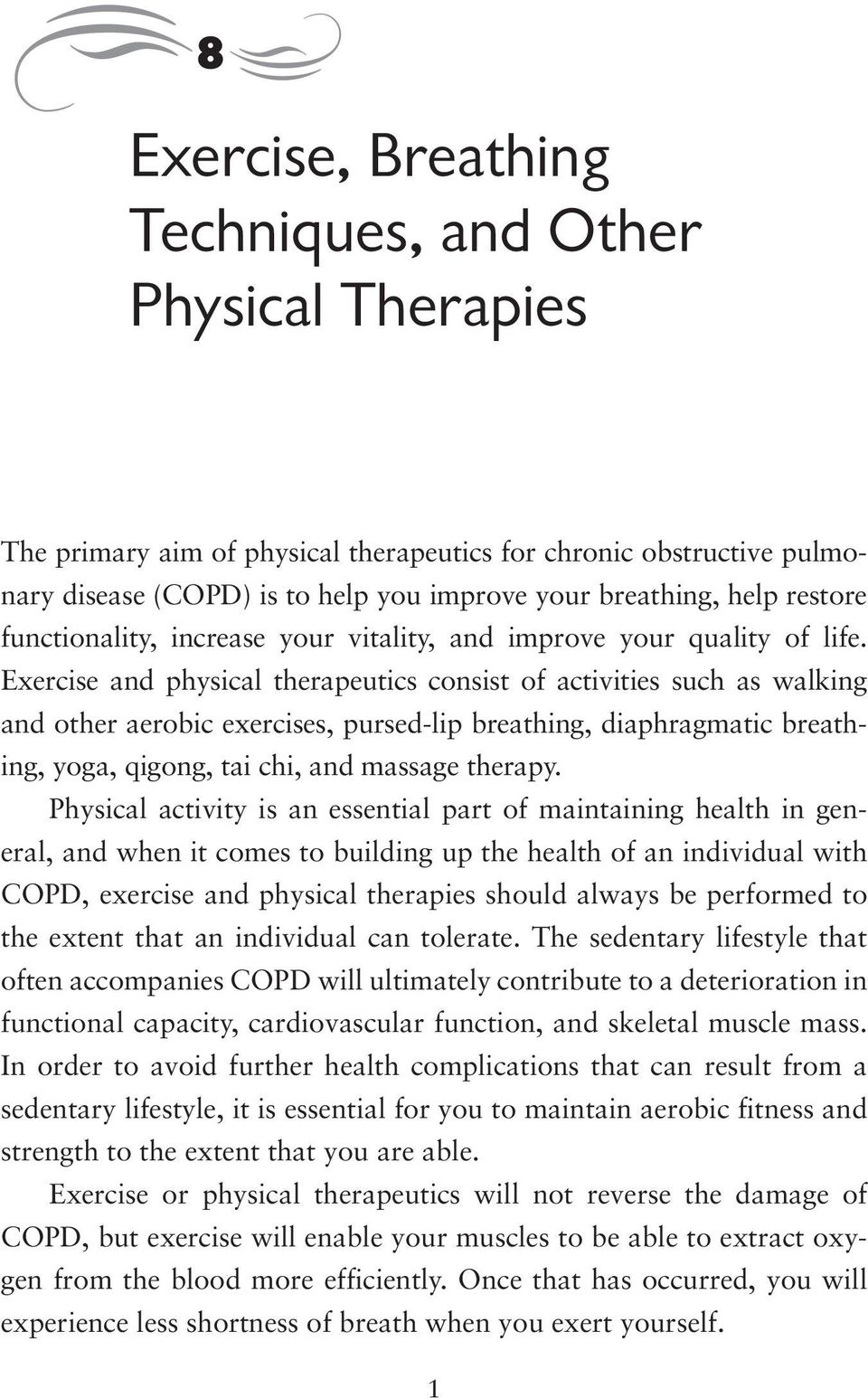Exercise and physical therapeutics consist of activities such as walking and other aerobic exercises, pursed-lip breathing, diaphragmatic breathing, yoga, qigong, tai chi, and massage therapy.