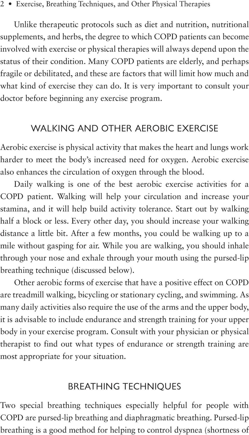 Many COPD patients are elderly, and perhaps fragile or debilitated, and these are factors that will limit how much and what kind of exercise they can do.
