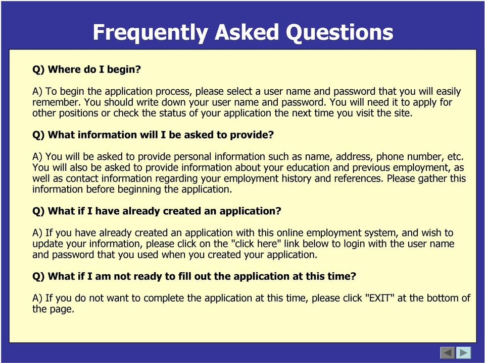Q) What information will I be asked to provide? A) You will be asked to provide personal information such as name, address, phone number, etc.