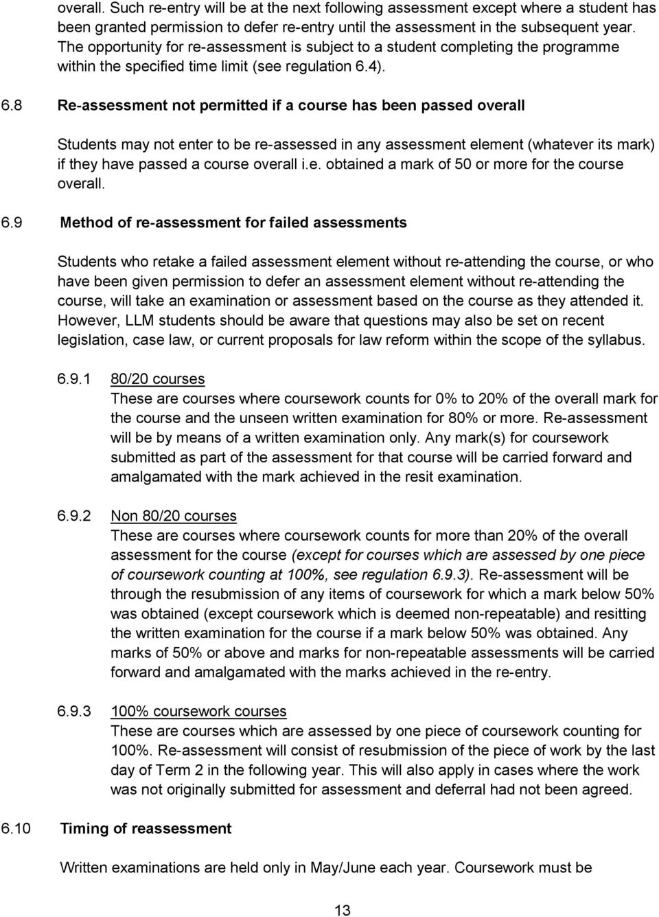 4). 6.8 Re-assessment not permitted if a course has been passed overall Students may not enter to be re-assessed in any assessment element (whatever its mark) if they have passed a course overall i.e. obtained a mark of 50 or more for the course overall.