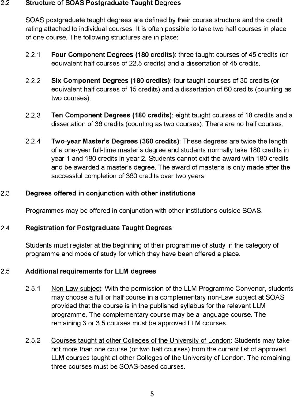 2.1 Four Component Degrees (180 credits): three taught courses of 45 credits (or equivalent half courses of 22.5 credits) and a dissertation of 45 credits. 2.2.2 Six Component Degrees (180 credits): four taught courses of 30 credits (or equivalent half courses of 15 credits) and a dissertation of 60 credits (counting as two courses).