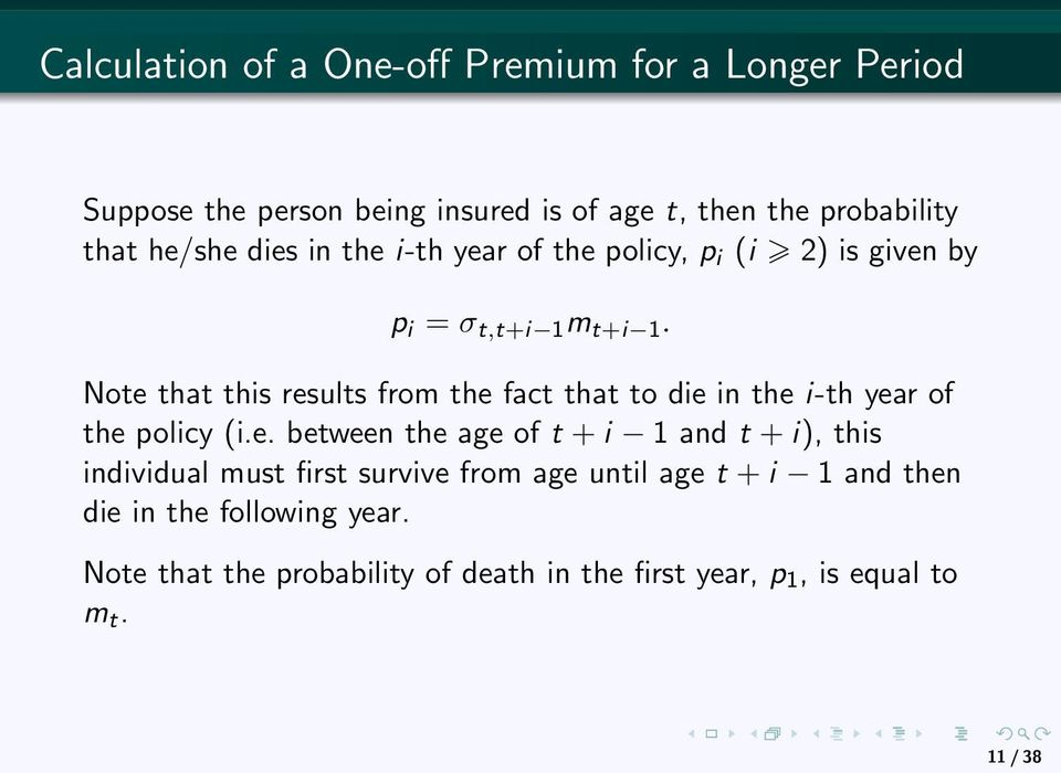 Note that this results from the fact that to die in the i-th year of the policy (i.e. between the age of t + i 1 and t + i), this
