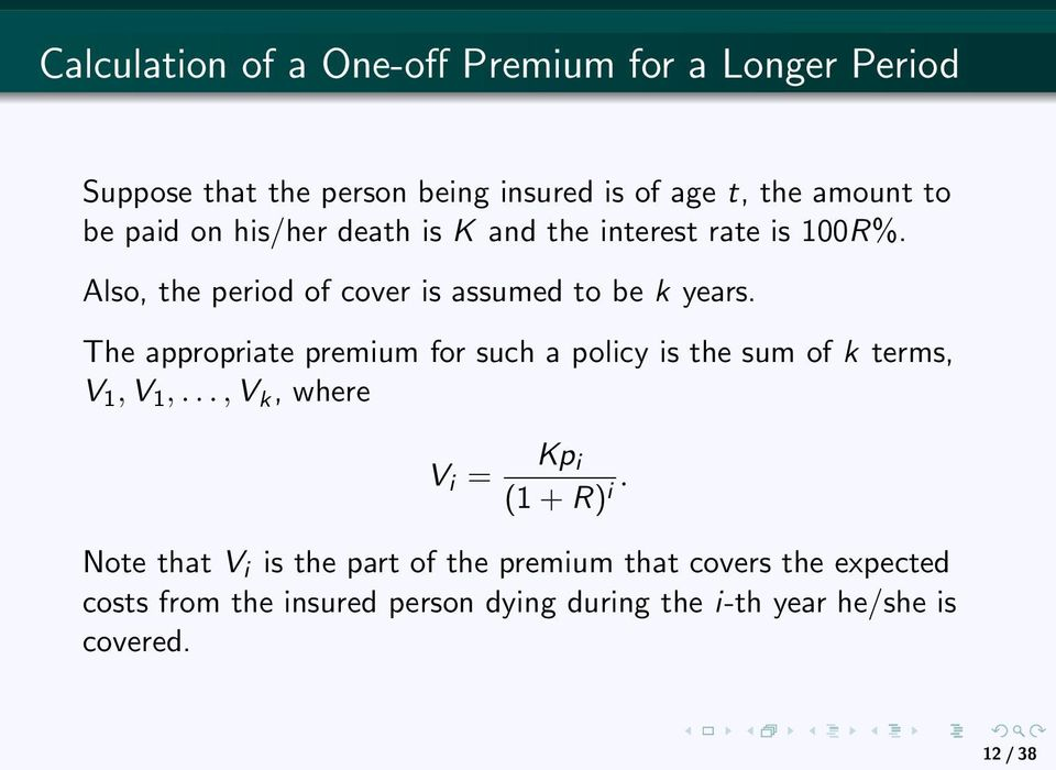 The appropriate premium for such a policy is the sum of k terms, V 1, V 1,..., V k, where V i = Kp i (1 + R) i.