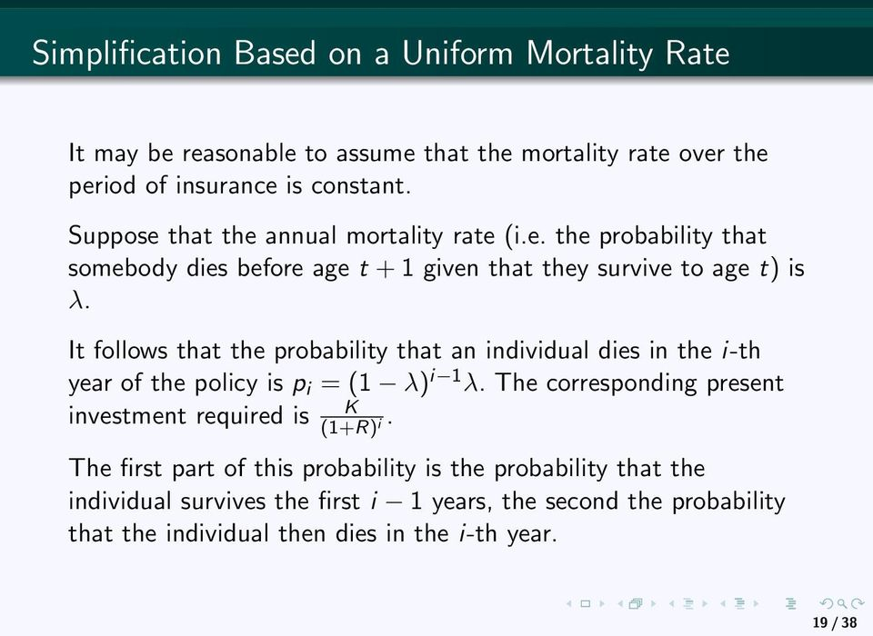 It follows that the probability that an individual dies in the i-th year of the policy is p i = (1 λ) i 1 λ.