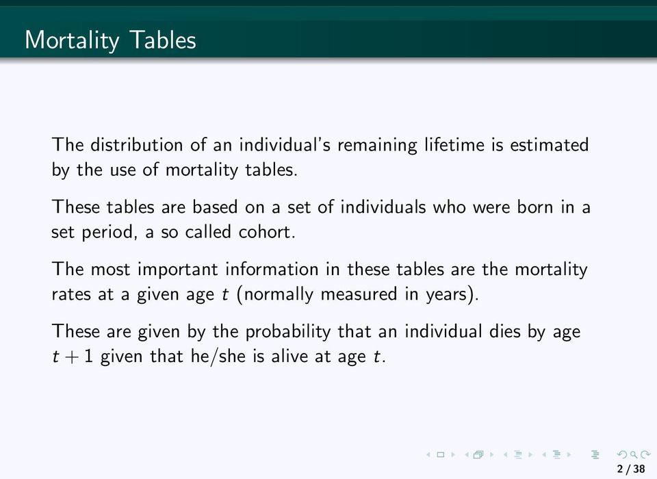 The most important information in these tables are the mortality rates at a given age t (normally measured in