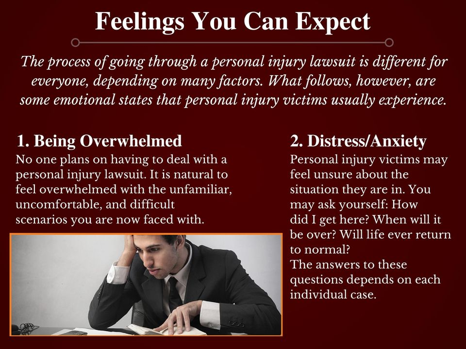 Being Overwhelmed No one plans on having to deal with a personal injury lawsuit.
