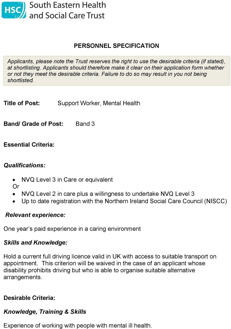 Title of Post: Support Worker, Mental Health Band/ Grade of Post: Band 3 Essential Criteria: Qualifications: NVQ Level 3 in Care or equivalent Or NVQ Level 2 in care plus a willingness to undertake