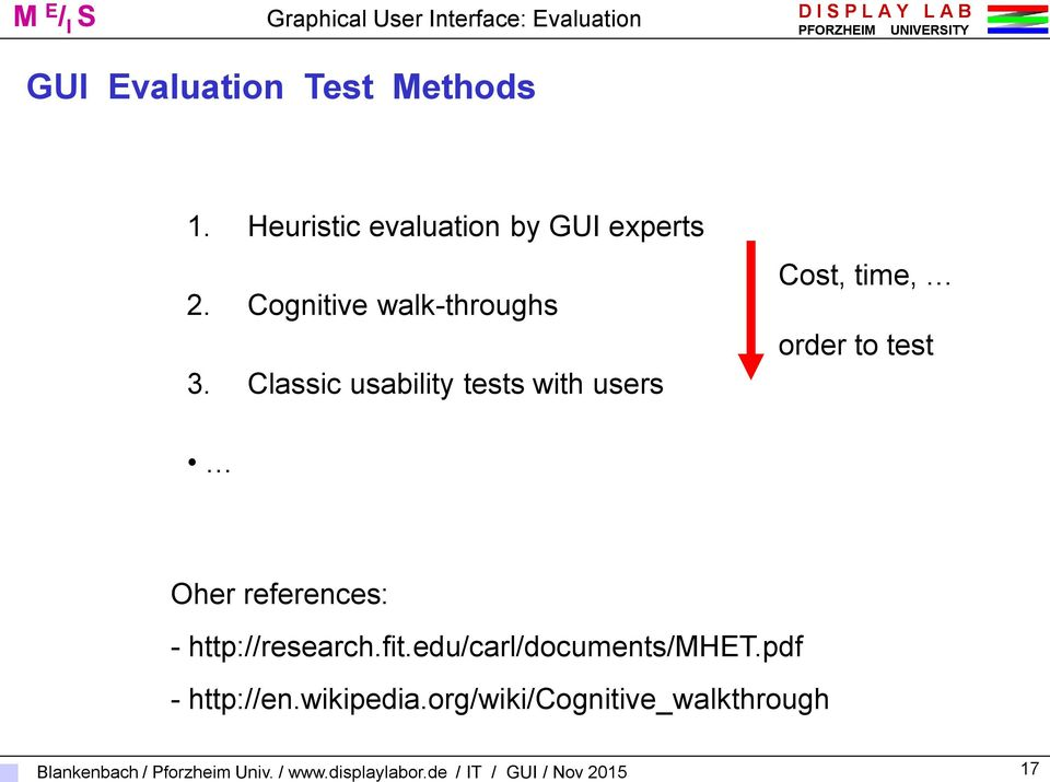 Classic usability tests with users Cost, time, order to test Oher