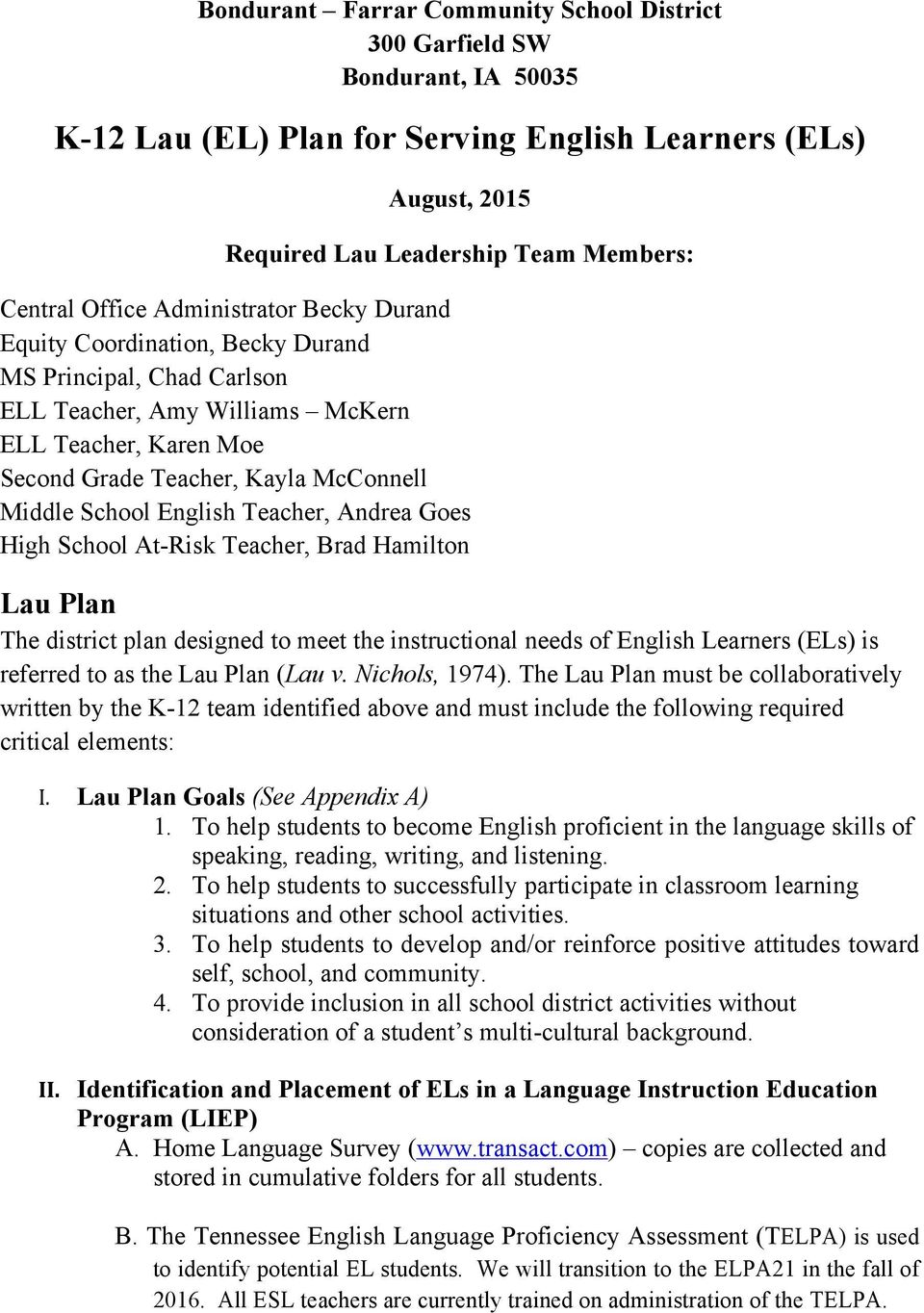 English Teacher, Andrea Goes High School At-Risk Teacher, Brad Hamilton Lau Plan The district plan designed to meet the instructional needs of English Learners (ELs) is referred to as the Lau Plan