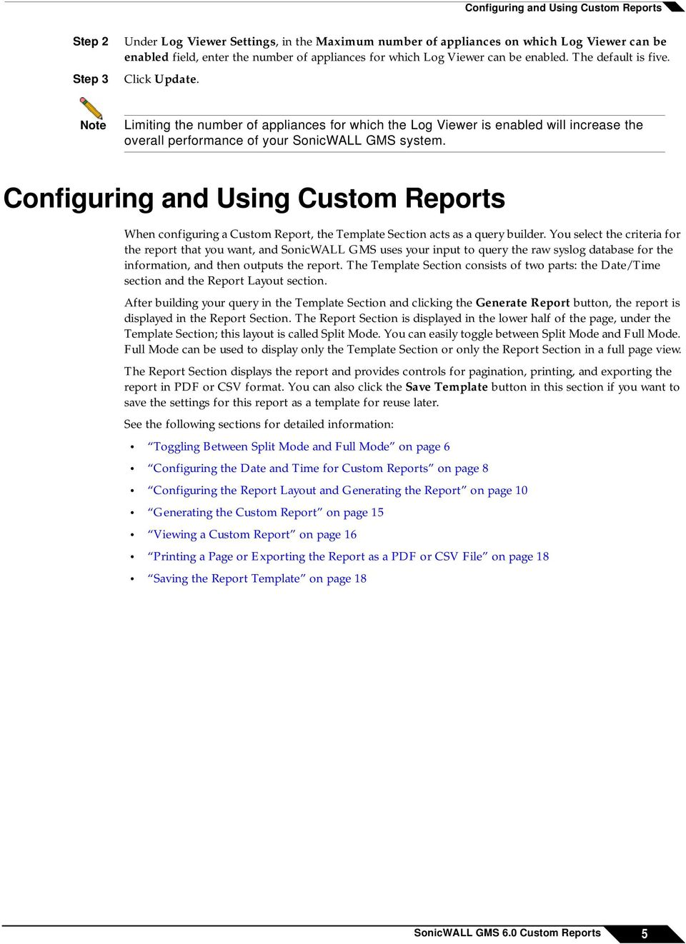 Configuring and Using Custom Reports When configuring a Custom Report, the Template Section acts as a query builder.