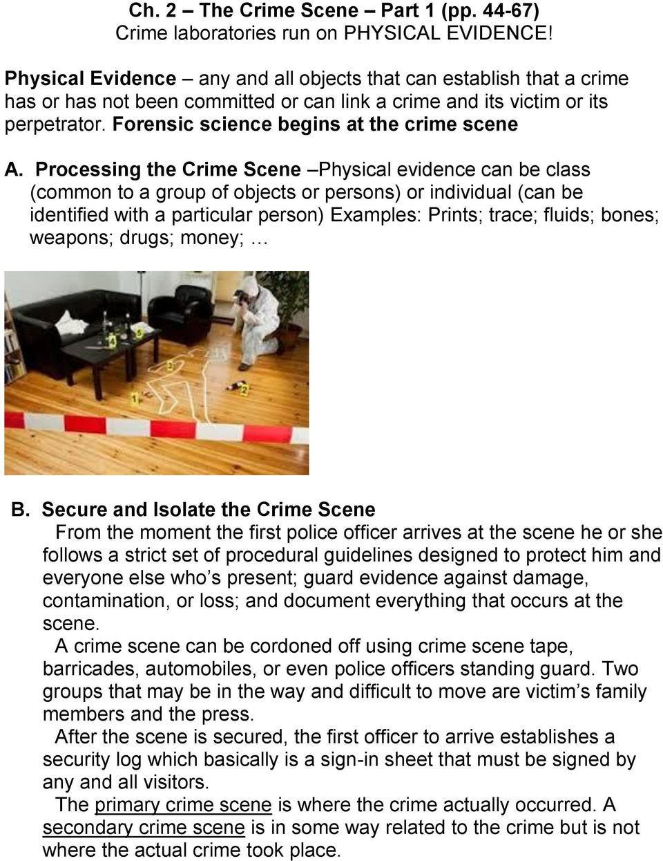 Processing the Crime Scene Physical evidence can be class (common to a group of objects or persons) or individual (can be identified with a particular person) Examples: Prints; trace; fluids; bones;