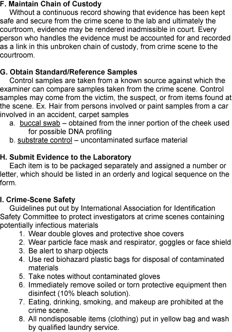 Obtain Standard/Reference Samples Control samples are taken from a known source against which the examiner can compare samples taken from the crime scene.