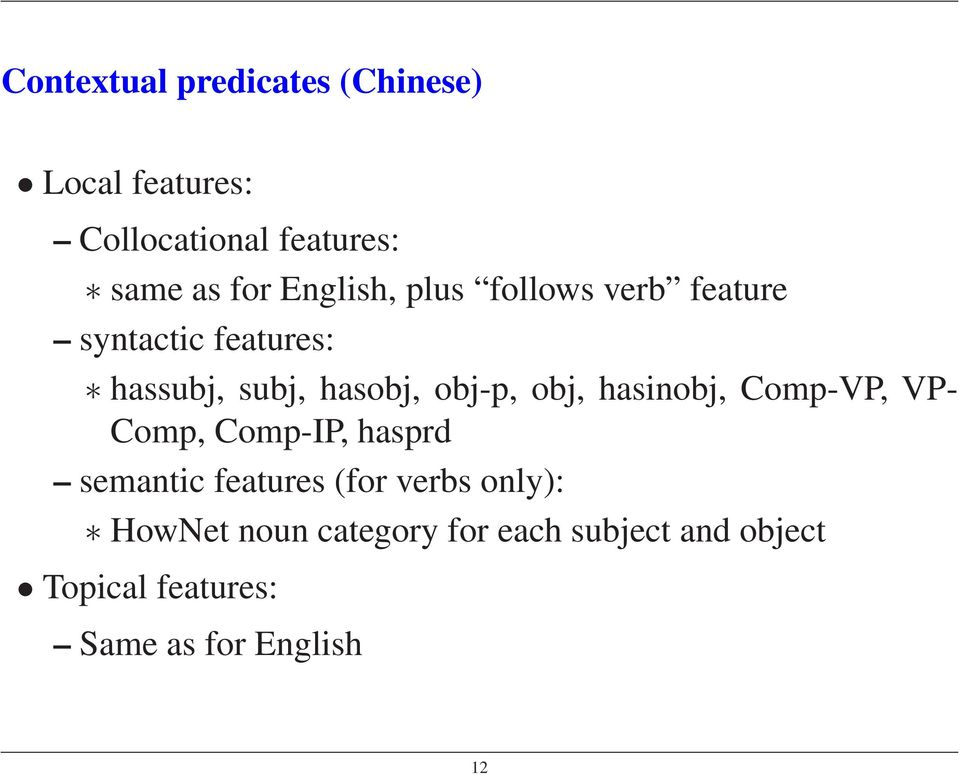 obj, hasinobj, Comp-VP, VP- Comp, Comp-IP, hasprd semantic features (for verbs only):