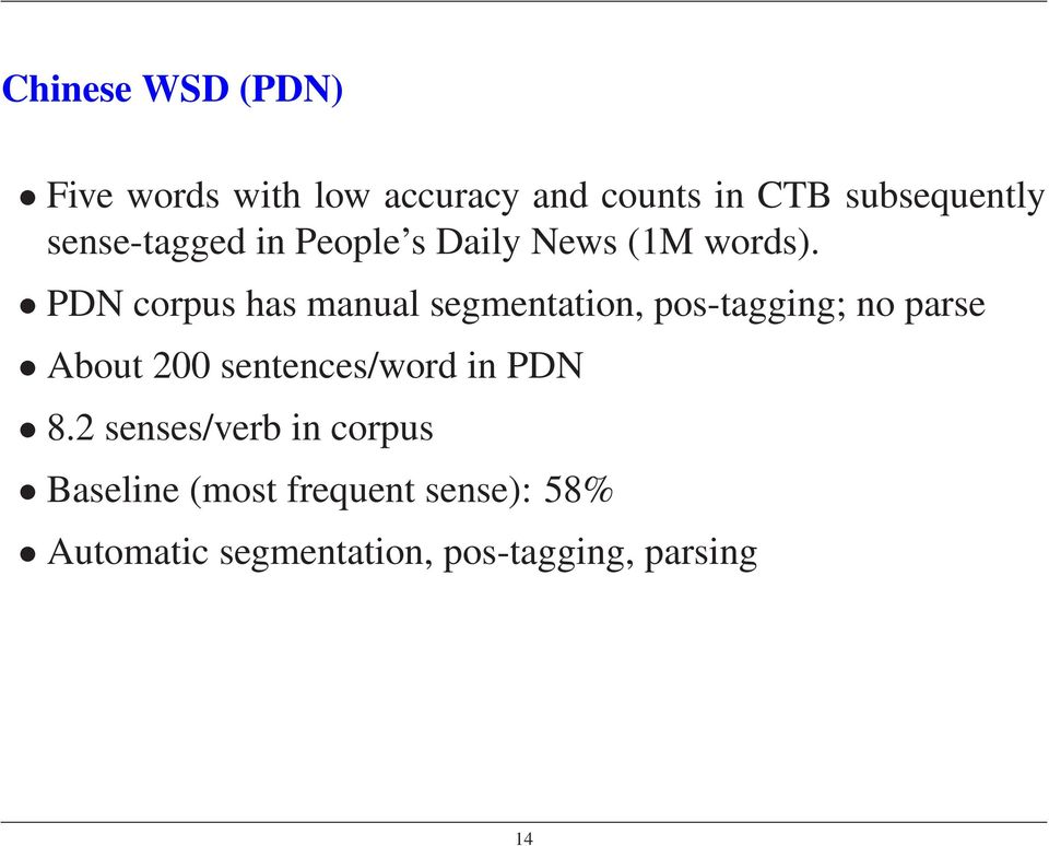 PDN corpus has manual segmentation, pos-tagging; no parse About 200
