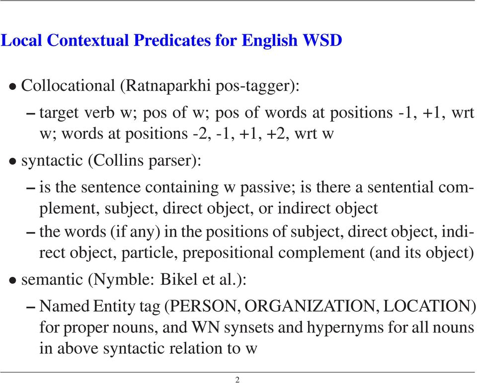 indirect object the words (if any) in the positions of subject, direct object, indirect object, particle, prepositional complement (and its object) semantic