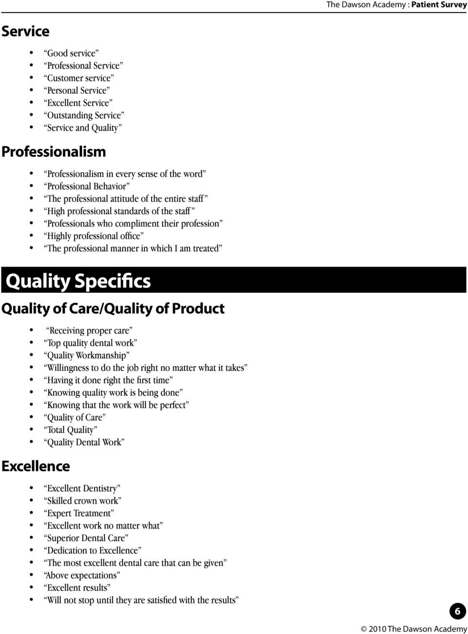 manner in which I am treated Quality Specifics Quality of Care/Quality of Product Receiving proper care Top quality dental work Quality Workmanship Willingness to do the job right no matter what it