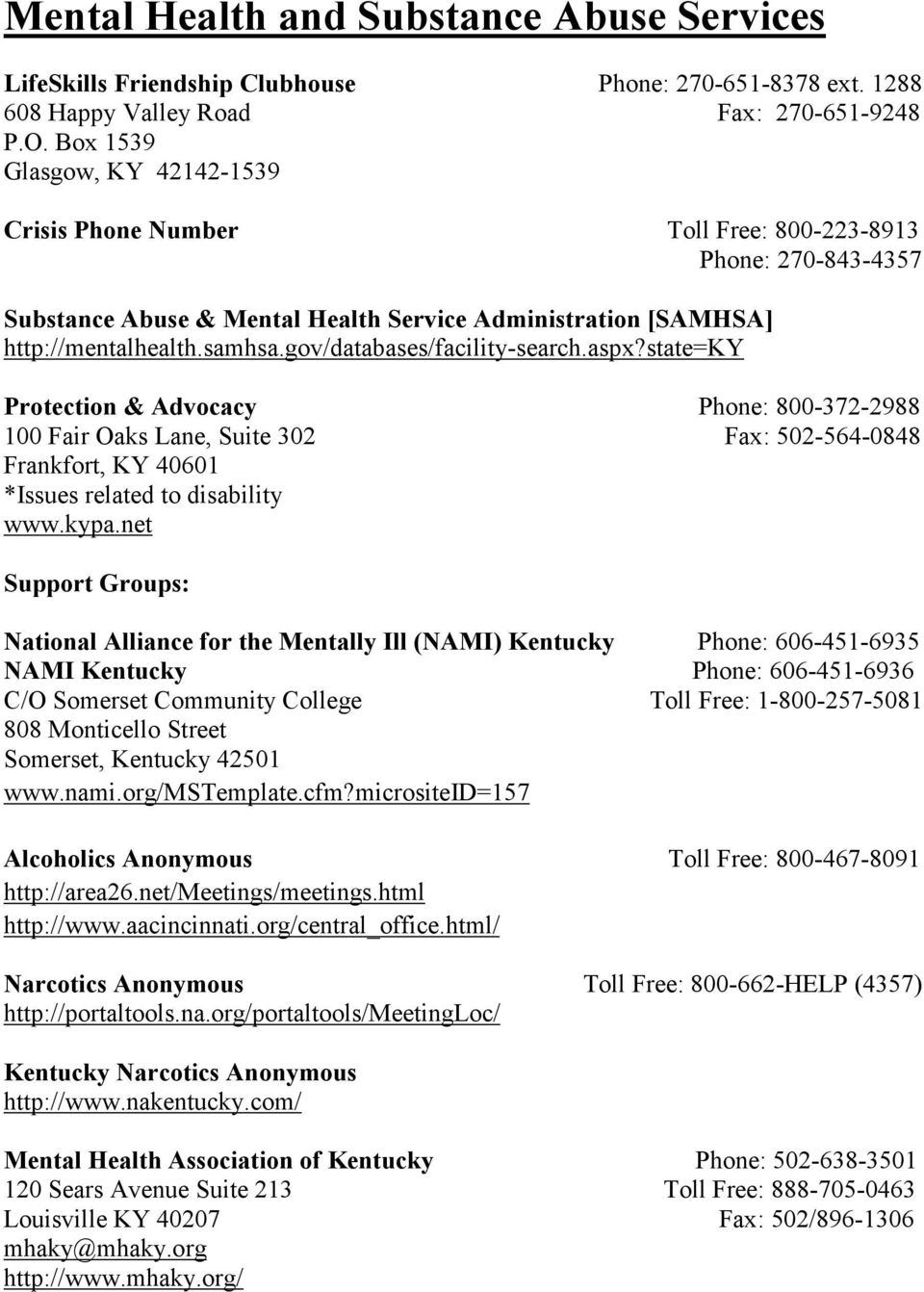 gov/databases/facility-search.aspx?state=ky Protection & Advocacy Phone: 800-372-2988 100 Fair Oaks Lane, Suite 302 Fax: 502-564-0848 Frankfort, KY 40601 *Issues related to disability www.kypa.