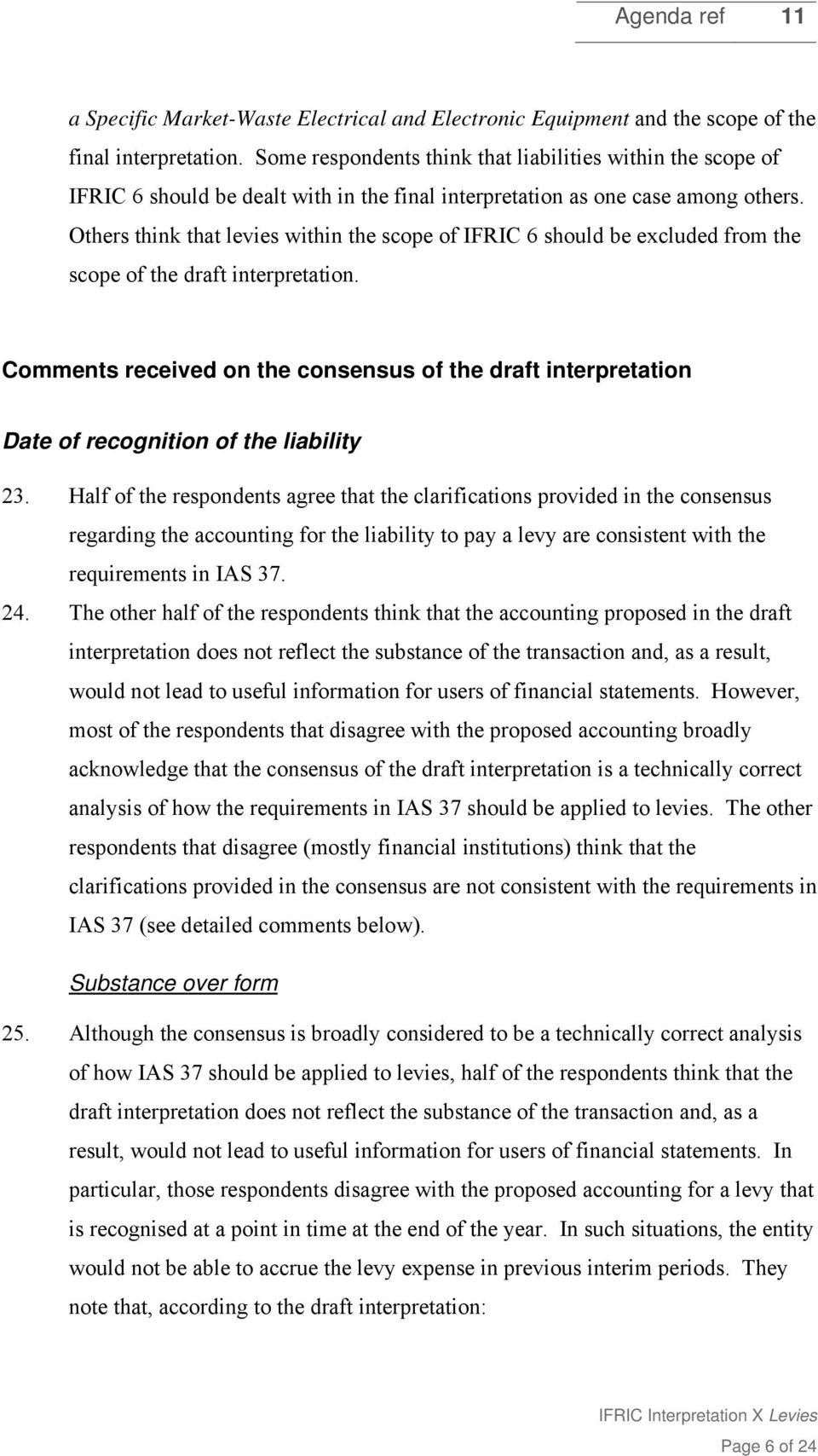 Others think that levies within the scope of IFRIC 6 should be excluded from the scope of the draft interpretation.