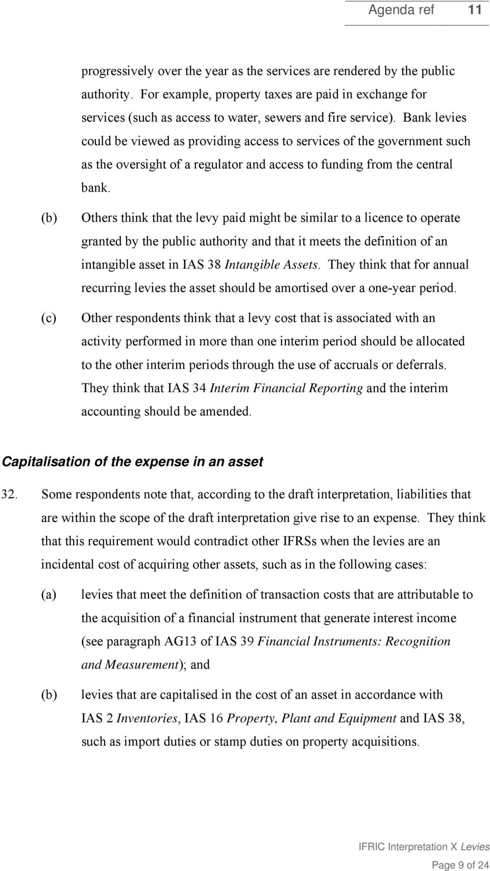 (c) Others think that the levy paid might be similar to a licence to operate granted by the public authority and that it meets the definition of an intangible asset in IAS 38 Intangible Assets.