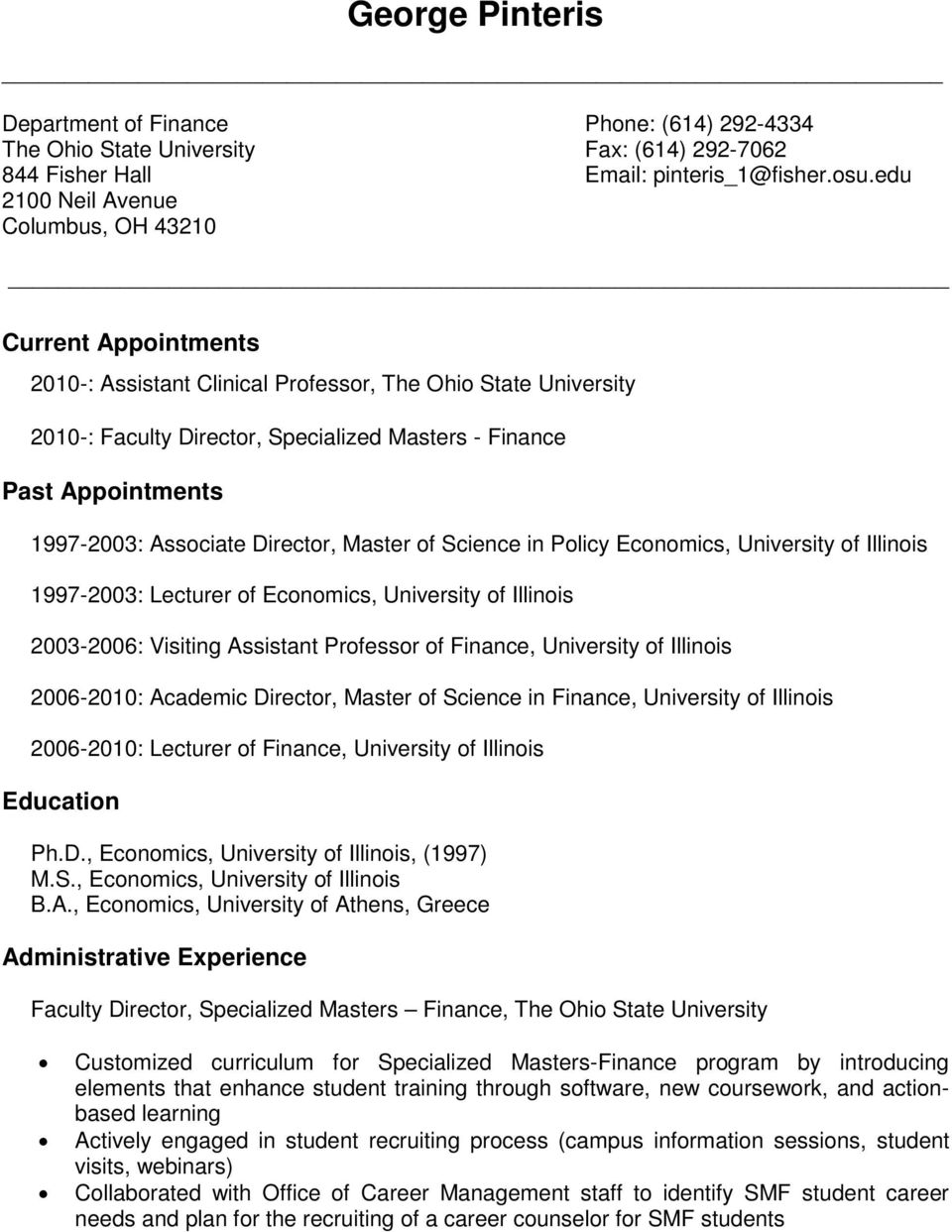 1997-2003: Associate Director, Master of Science in Policy Economics, University of Illinois 1997-2003: Lecturer of Economics, University of Illinois 2003-2006: Visiting Assistant Professor of