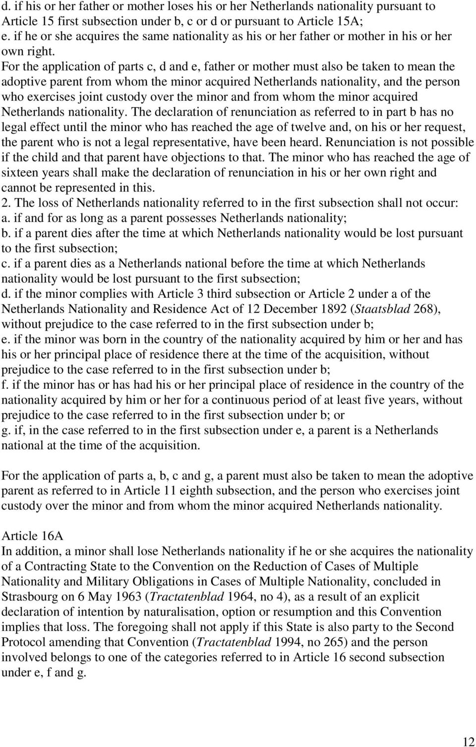 For the application of parts c, d and e, father or mother must also be taken to mean the adoptive parent from whom the minor acquired Netherlands nationality, and the person who exercises joint