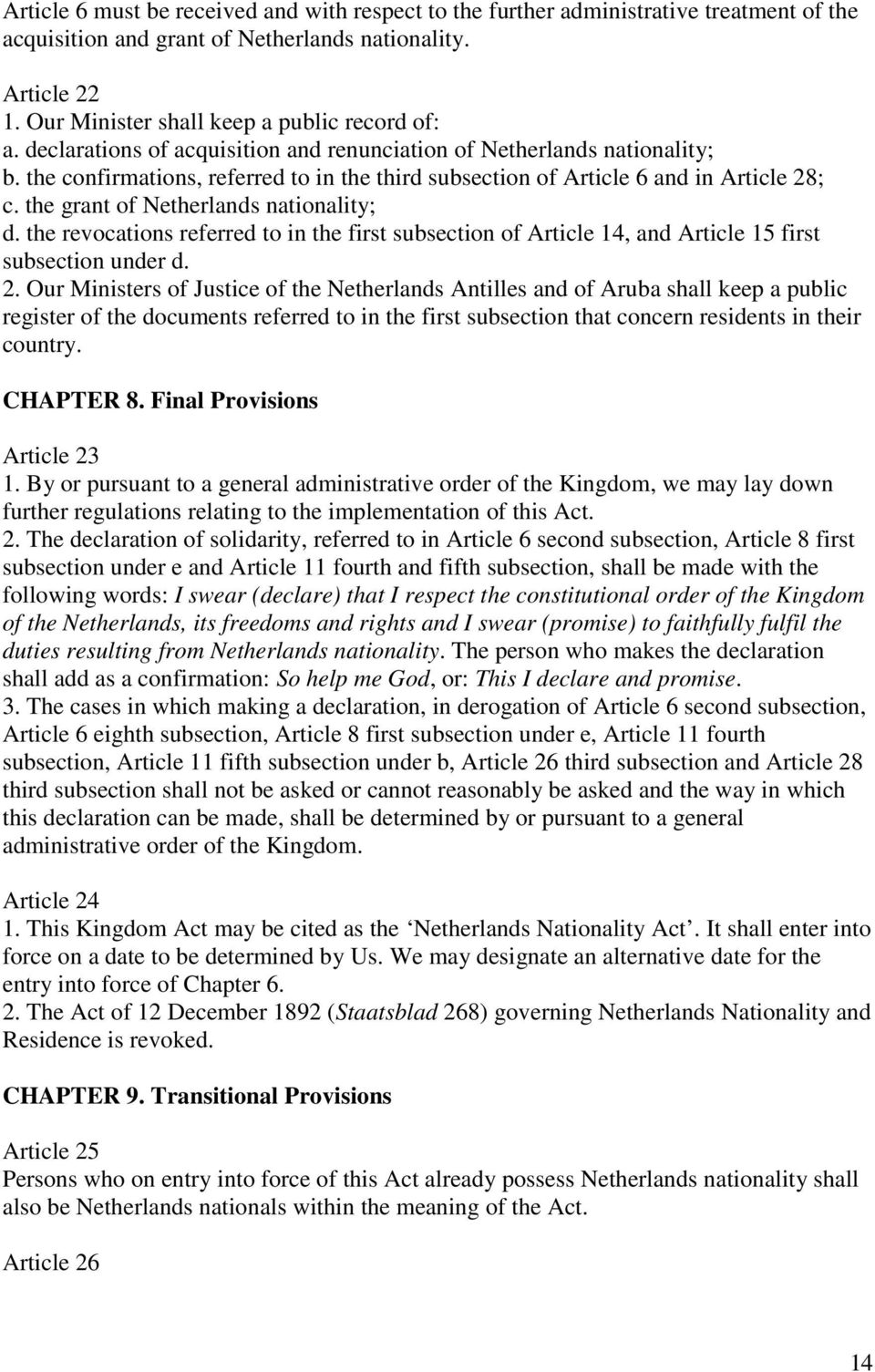 the confirmations, referred to in the third subsection of Article 6 and in Article 28; c. the grant of Netherlands nationality; d.