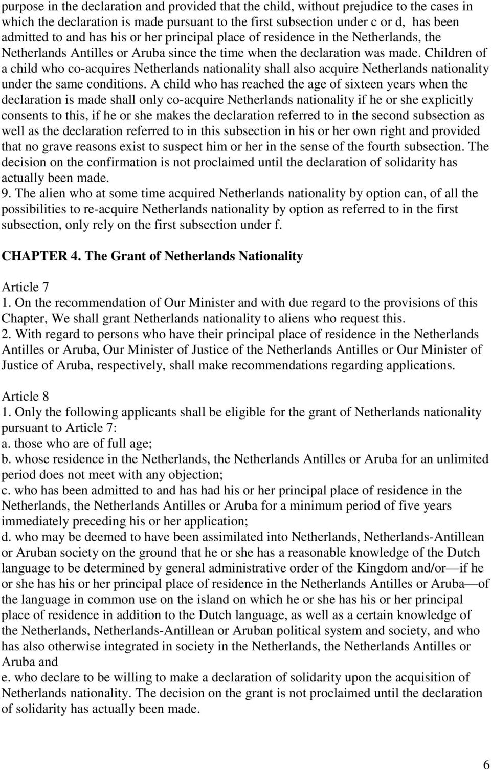 Children of a child who co-acquires Netherlands nationality shall also acquire Netherlands nationality under the same conditions.
