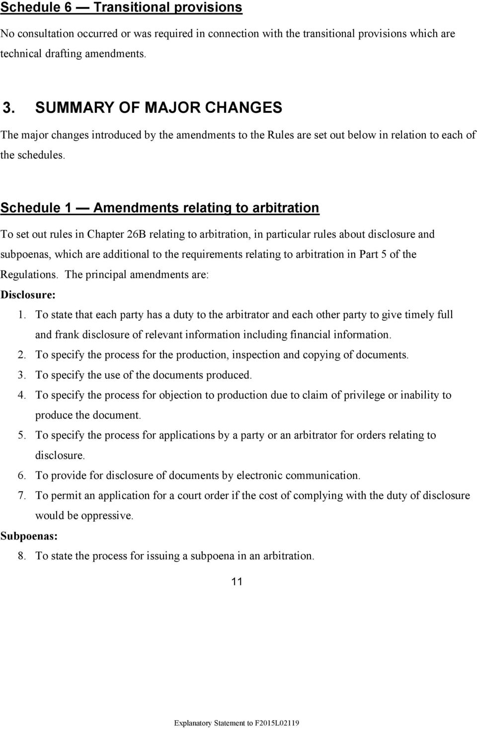 Schedule 1 Amendments relating to arbitration To set out rules in Chapter 26B relating to arbitration, in particular rules about disclosure and subpoenas, which are additional to the requirements