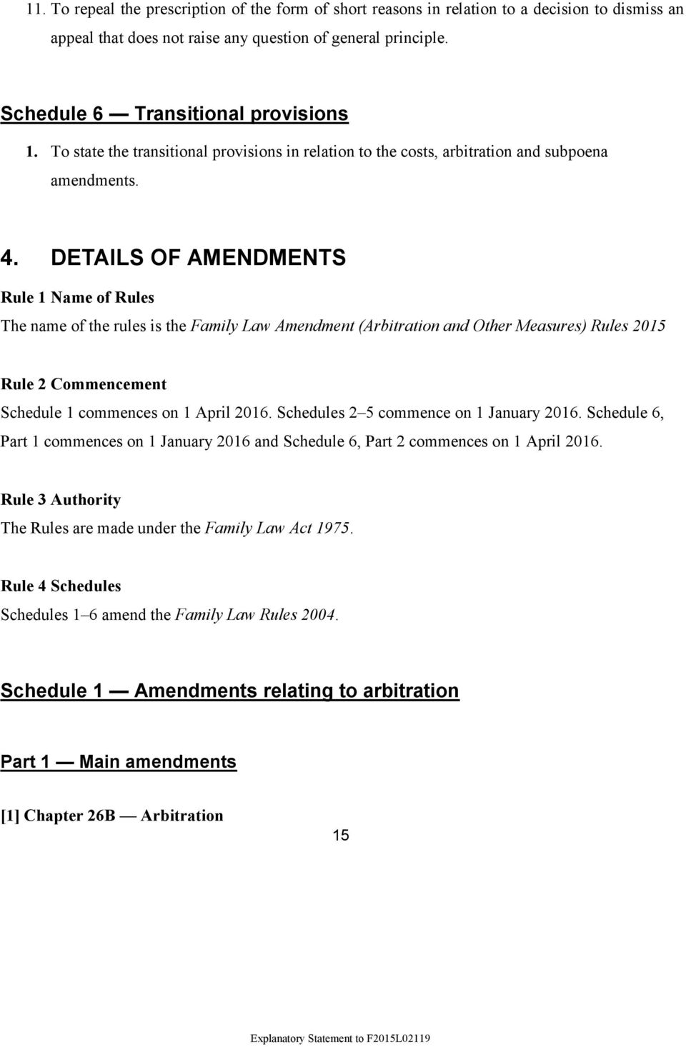 DETAILS OF AMENDMENTS Rule 1 Name of Rules The name of the rules is the Family Law Amendment (Arbitration and Other Measures) Rules 2015 Rule 2 Commencement Schedule 1 commences on 1 April 2016.