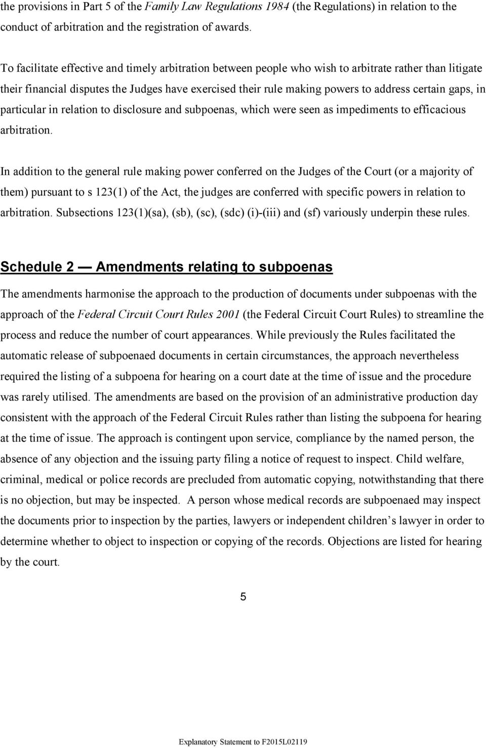 gaps, in particular in relation to disclosure and subpoenas, which were seen as impediments to efficacious arbitration.