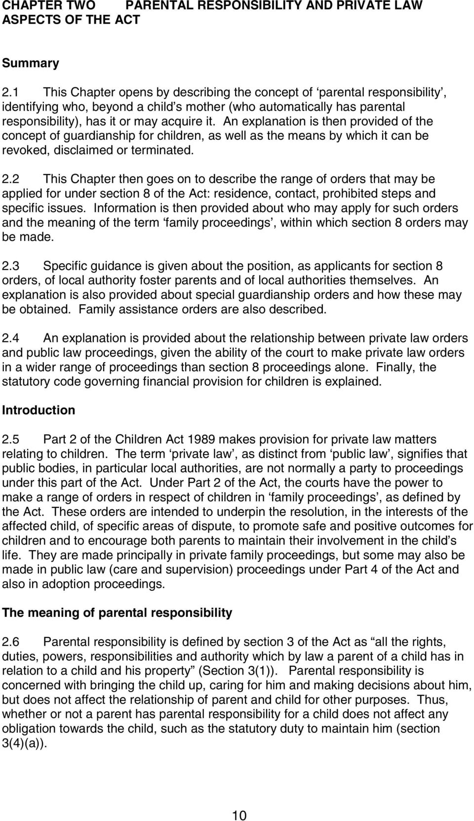 An explanation is then provided of the concept of guardianship for children, as well as the means by which it can be revoked, disclaimed or terminated. 2.