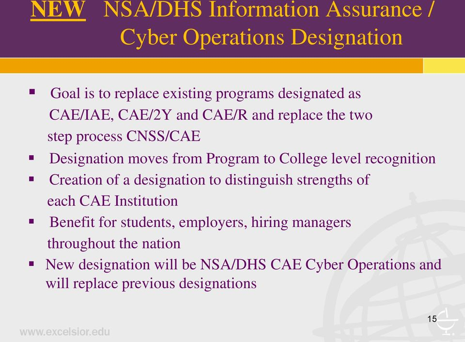 recognition Creation of a designation to distinguish strengths of each CAE Institution Benefit for students, employers,