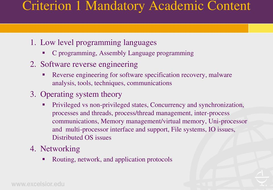 Operating system theory Privileged vs non-privileged states, Concurrency and synchronization, processes and threads, process/thread management, inter-process