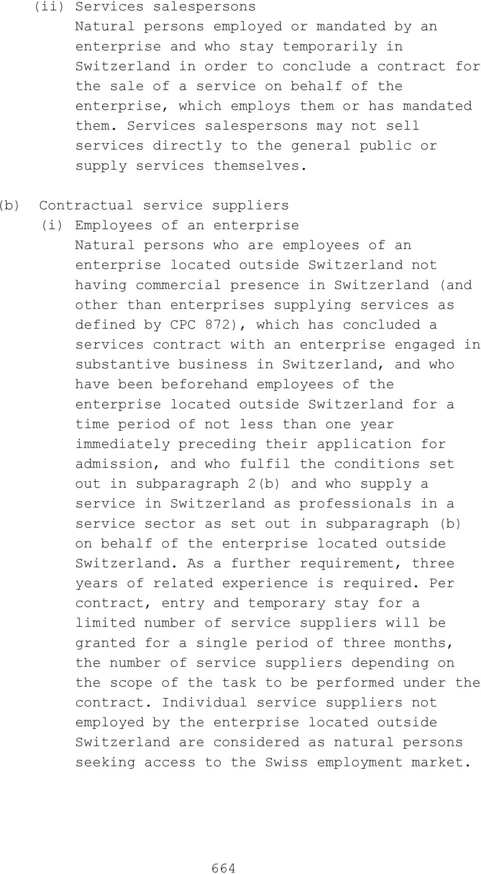 (b) Contractual service suppliers (i) Employees of an enterprise Natural persons who are employees of an enterprise located outside Switzerland not having commercial presence in Switzerland (and