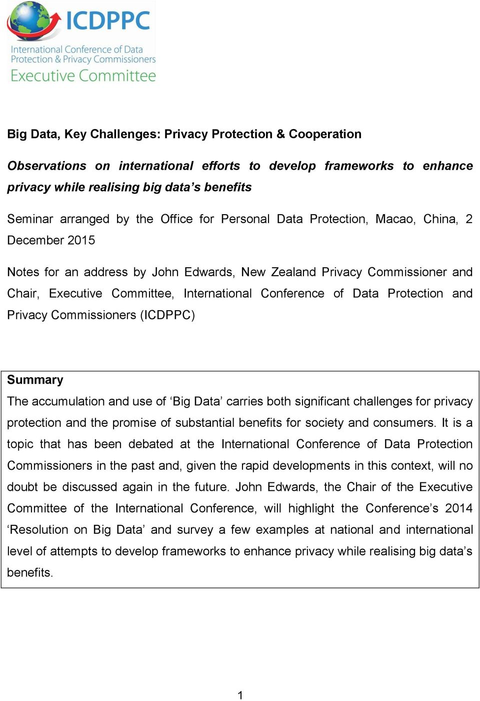 Data Protection and Privacy Commissioners (ICDPPC) Summary The accumulation and use of Big Data carries both significant challenges for privacy protection and the promise of substantial benefits for