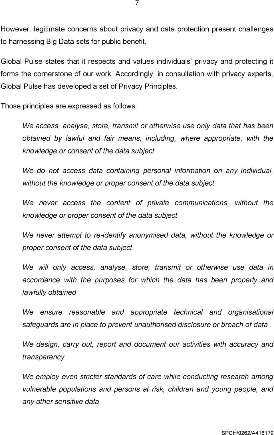 Accordingly, in consultation with privacy experts, Global Pulse has developed a set of Privacy Principles.