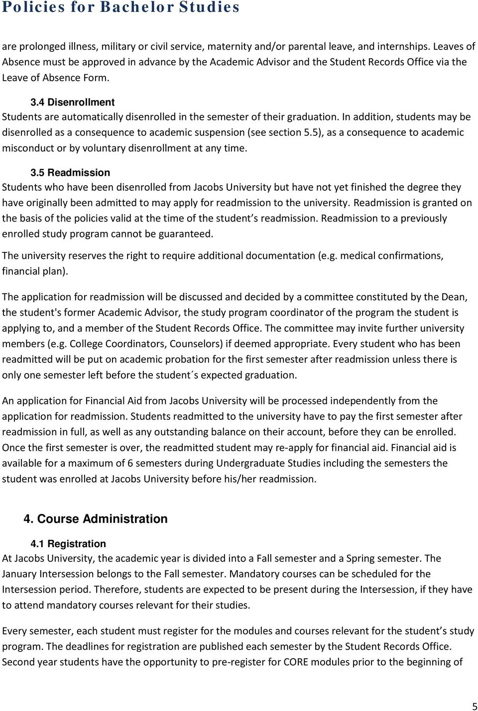 4 Disenrollment Students are automatically disenrolled in the semester of their graduation. In addition, students may be disenrolled as a consequence to academic suspension (see section 5.
