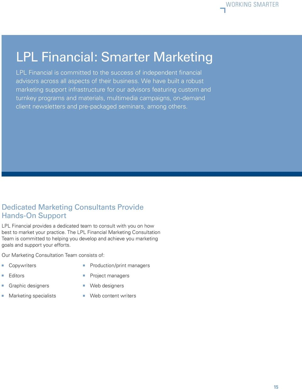 seminars, among others. Dedicated Marketing Consultants Provide Hands-On Support LPL Financial provides a dedicated team to consult with you on how best to market your practice.