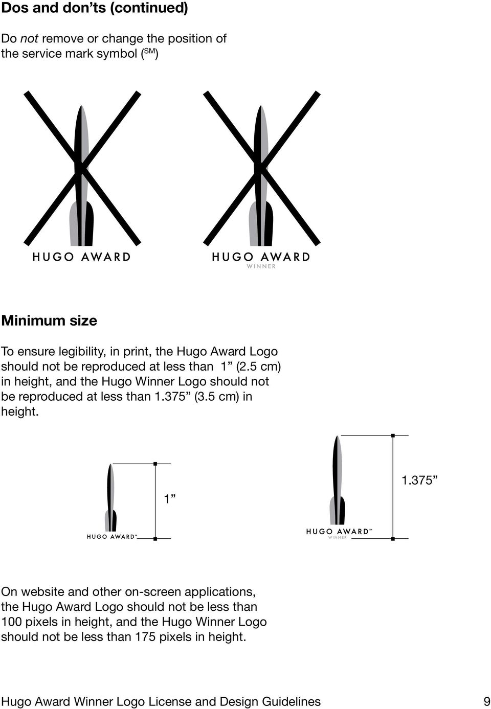 5 cm) in height, and the Hugo Winner Logo should not be reproduced at less than 1.375 (3.5 cm) in height. 1 1.
