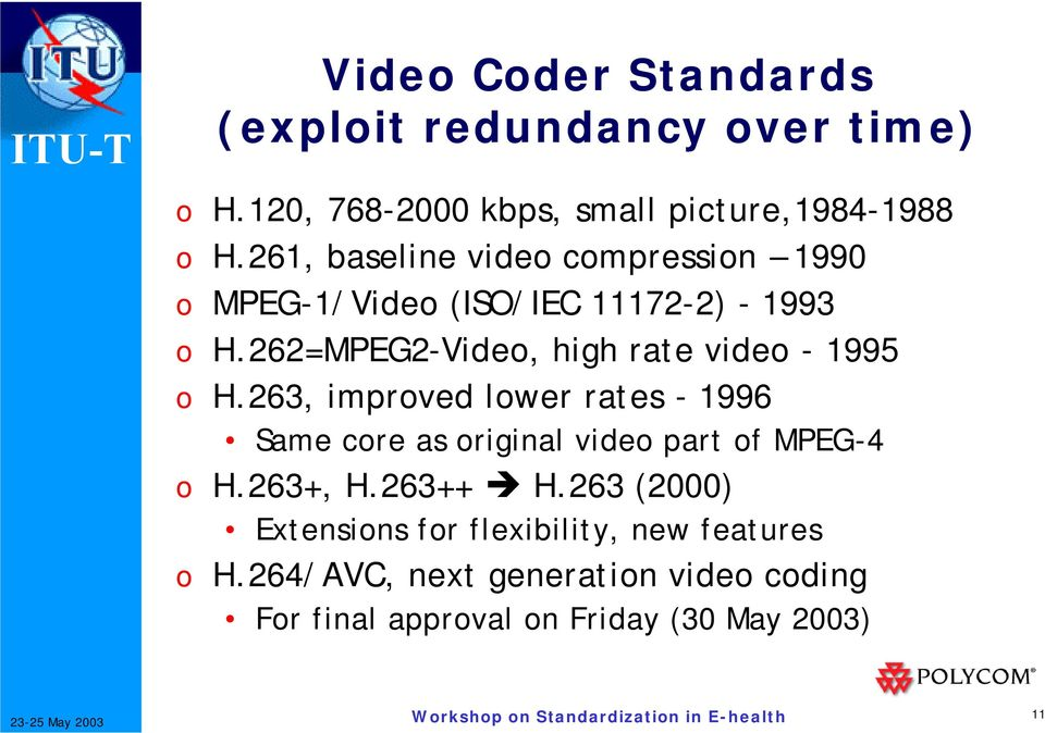 262=MPEG2-Video, high rate video - 1995 o H.