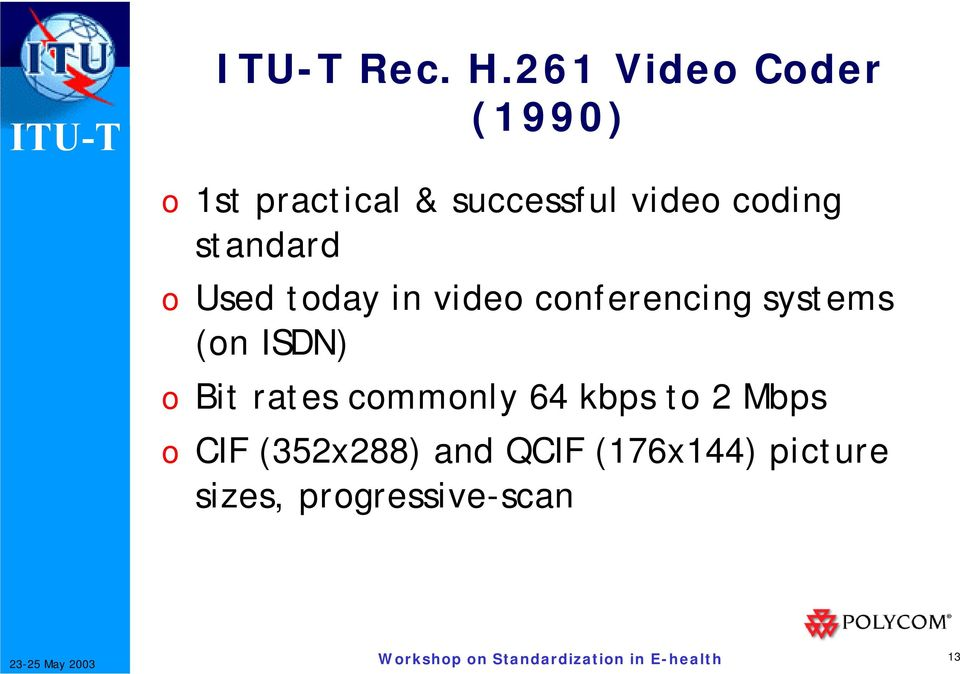 coding standard o Used today in video conferencing systems