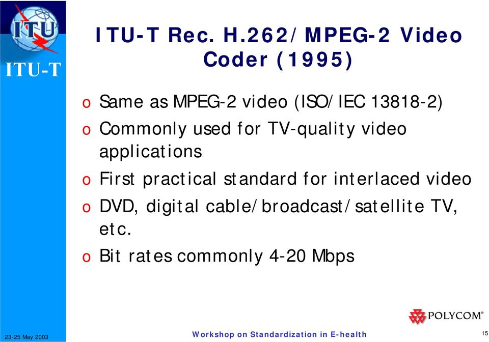 13818-2) o Commonly used for TV-quality video applications o First