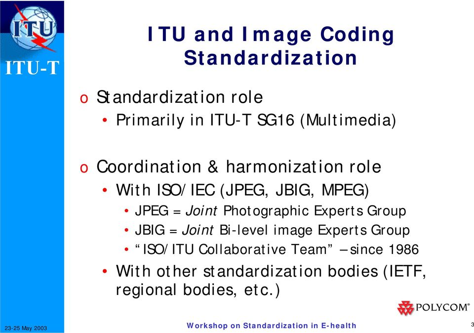 Joint Photographic Experts Group JBIG = Joint Bi-level image Experts Group ISO/ITU