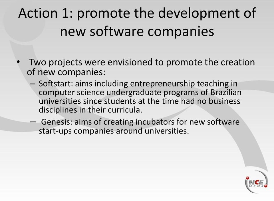 undergraduate programs of Brazilian universities since students at the time had no business disciplines
