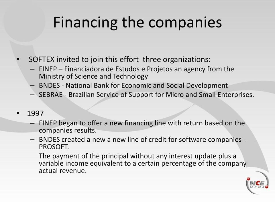1997 FINEP began to offer a new financing line with return based on the companies results.