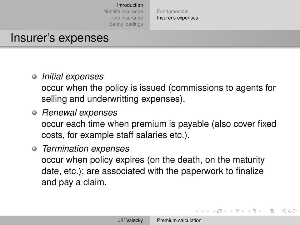 Renewal expenses occur each time when premium is payable (also cover fixed costs, for example staff salaries