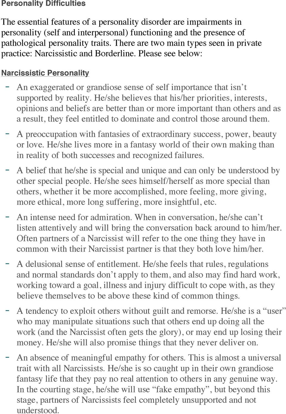 Please see below: Narcissistic Personality - An exaggerated or grandiose sense of self importance that isn t supported by reality.